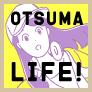OTSUMA LIFE!